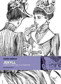 Jekyll e altri classici della letteratura  di Guido Crepax    http://www.blackvelveteditrice.com/Jekill-e-altri-classici-della