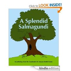 A Splendid Salmagundi is a delicious salad of short stories seasoned with a light dusting of poems, covering a variety of genres. You will find one or two true stories, some humour, some horror, fantasy, adventure and science fiction. Many are Amazon published authors whose work you may already have read. Others will soon be favourites.    Despite the fact there's a bit of my stuff in it, it's good.