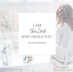 """""""I am the Lord who heals you."""" Exodus 15:26    Chapter Four memory verse    #IKnowHisName #P31BibleClass"""