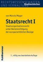 Staatsrecht. I, Staatsorganisationsrecht unter Berücksichtigung der europarechtlichen Bezüge / begründet von Ingo von Münch ; fortgeführt und neu bearbeitet von Ute Mager