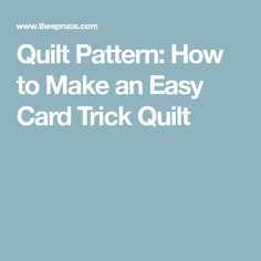 Quilt Pattern: How to Make an Easy Card Trick Quilt