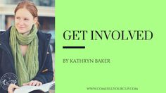NEW POST! Get Involved by Kathryn Baker http://comefillyourcup.com/2016/11/29/get-involved/?utm_campaign=coschedule&utm_source=pinterest&utm_medium=Come%20Fill%20Your%20Cup&utm_content=Get%20Involved