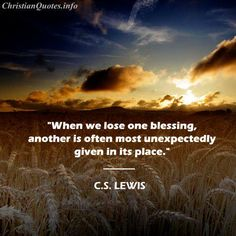 """""""When we lose one #blessing, another is often most unexpectedly given in its place."""" --C.S. Lewis #LetGo #BeOpen"""