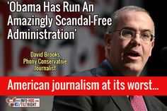 more than Laughable, it is the very definition of delusional// - 'Obama Has Run An Amazingly Scandal-Free Administration' David Brooks Phony Conservative