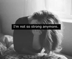 I'm not so strong anymore.