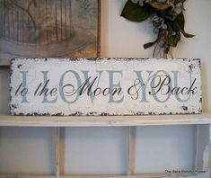 """I LOVE YOU to the Moon and Back Shabby by thebackporchshoppe, $36.95    **""""Always Kiss Me Goodnight""""**"""
