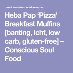 I have made egg muffins before and they were good. But this time I decided to add some heba pap just to fortify them a bit. These smell and taste like pizza, I kid you not! Feel free to add bacon, … Breakfast Pizza, Breakfast Muffins, Banting, Lchf, I Kid You Not, Egg Muffins, Soul Food, Bacon, Low Carb