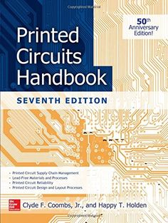 Printed Circuits Handbook, Seventh Edition by Clyde Coombs has served as the definitive source for coverage of every facet of printed circuit boards and assemblies for 50 years. this encyclopedic resource has been thoroughly revised and expanded to include the latest printed circuit tools and technologies. http://search.lib.uiowa.edu/01IOWA:default_scope:01IOWA_ALMA21315490160002771