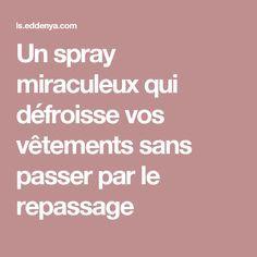 Un spray miraculeux qui défroisse vos vêtements sans passer par le repassage