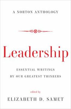 Leadership : essential writings by our greatest thinkers : a Norton anthology