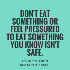 Don't ever feel pressured to eat something that isn't gluten free or safe for you! Your health is more important!!