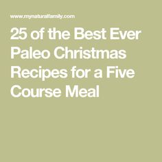25 of the Best Ever Paleo Christmas Recipes for a Five Course Meal