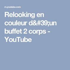 Relooking en couleur d'un buffet 2 corps - YouTube