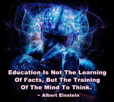 """✯ """"Education is not the learning of facts but the training of the mind to think."""" ~ Albert Einstein ✯"""