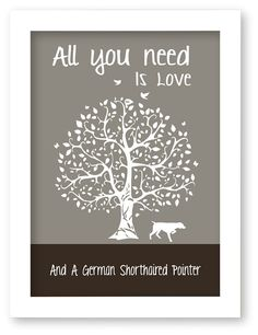 ALL YOU NEED IS LOVE AND A GERMAN SHORTHAIRED POINTER. Makes a great gift for the pet lover.