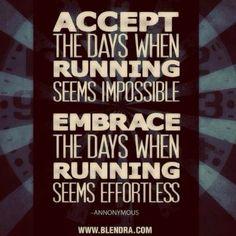 Running Motivation - accept the days when running seems impossible, embrace the days when running seems effortless.
