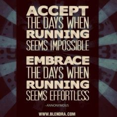 Running Motivation - accept the days when running seems impossible, embrace the days when running seems effortless.