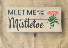 Meet me under the mistletoe Only 9 weeks until Christmas so pucker up ready for that mistletoe! Greywash Christmas sign...Email thevintagepallet@mail.com