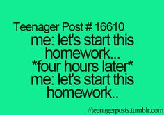 lol. Most people i know just start it as soon as they get home so they dont have to worry. im not most people i know. lol posts be so true.