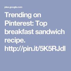 Trending on Pinterest: Top breakfast sandwich recipe. http://pin.it/5K5RJdl