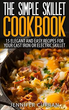 The Simple Skillet Cookbook: 15 Elegant and Easy Recipes for Your Cast Iron or Electric Skillet (Cast Iron Cooking - Skillet Recipes - Cast Iron Skillet Cookbook) by Jennifer Curran http://www.amazon.com/dp/B00THI4N18/ref=cm_sw_r_pi_dp_q97Cvb15DVCGB