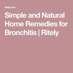 Simple and Natural Home Remedies for Bronchitis | Ritely