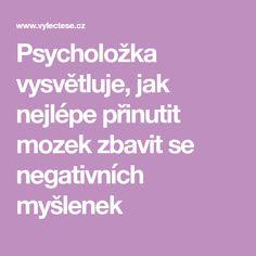 Psycholožka vysvětluje, jak nejlépe přinutit mozek zbavit se negativních myšlenek Psychology