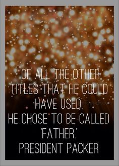 of all the titles he could have used, he chose to be called father. president packer. #ldsconf