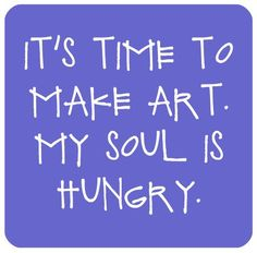 """It's time to make art. My soul is hungry"" creating art is more than just making something beautiful. The Words, Cool Words, Me Quotes, Motivational Quotes, Inspirational Quotes, Therapy Quotes, Craft Quotes, Encouragement, Artist Quotes"