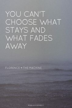 You can't choose what stays and what fades away - Florence + The Machine | 'Alinurbi made this with Spoken.ly