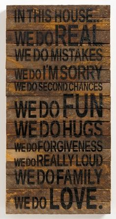 We do REAL, we do mistakes, we do SORRY, we do second chances, we do FUN and HUGS and REALLY LOUD really well....
