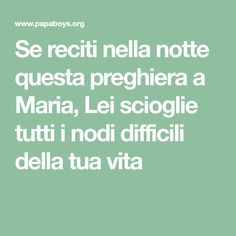 Se reciti nella notte questa preghiera a Maria, Lei scioglie tutti i nodi difficili della tua vita Source Of Inspiration, Madonna, Problem Solving, Warm And Cozy, Prayers, Mindfulness, Inspirational Quotes, Positivity, Thoughts