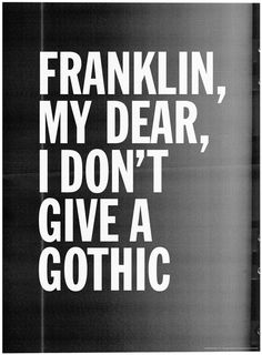 Franklin, mye dear, I don't give a gothic – available at  www.society6.com/Grafiskanstalt