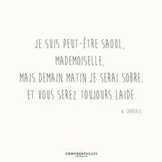 Je suis peut-être saoul, Mademoiselle mais demain je serai sobre et vous serez toujours laide.