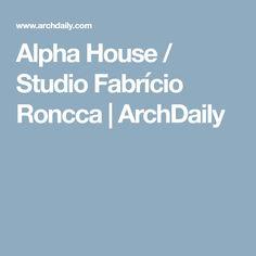 Alpha House / Studio Fabrício Roncca | ArchDaily