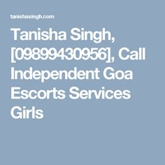 Tanisha Singh, [09899430956], Call Independent Goa Escorts Services Girls