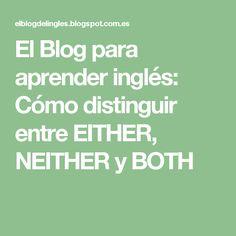 El Blog para aprender inglés: Cómo distinguir entre EITHER, NEITHER y BOTH