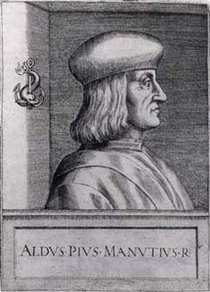 Aldus Pius Manutius (Italian: Aldo Manuzio; 1449 – February 6, 1515) was an Italian humanist who became a printer and publisher when he founded the Aldine Press at Venice.  His publishing legacy includes the distinctions of inventing italic type, establishing the modern use of the semicolon, developing the modern appearance of the comma, and introducing inexpensive books in small formats bound in vellum that were read much as modern paperbacks are.