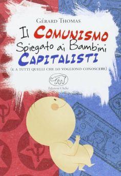 Il comunismo spiegato ai bambini capitalisti (e a tutti quelli che lo vogliono conoscere) di Gérard Thomas e altri, http://www.amazon.it/dp/8867990985/ref=cm_sw_r_pi_dp_gcMttb0KMYN15