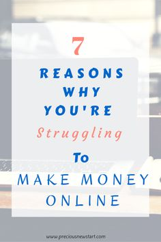7 Reasons Why You're Struggling To Make Money Online