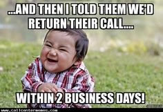 I'll forward a request to have you called back..... - http://www.callcentermemes.com/ill-forward-a-request-to-have-you-called-back/