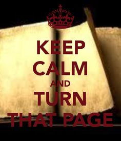 KEEP CALM AND TURN THAT PAGE