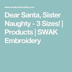 Dear Santa, Sister Naughty - 3 Sizes! | Products | SWAK Embroidery