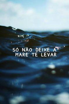 Não deixe a maré te levar...