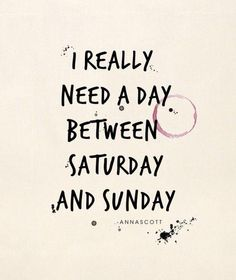 Just Sayin'!    (Source: twoforstyle)  #saturday  #sunday  #just saying  #quote image  #wordsofwisdom