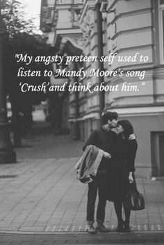 """My angsty preteen self used to listen to Mandy Moore's song 'Crush' and think about him."" So true though"