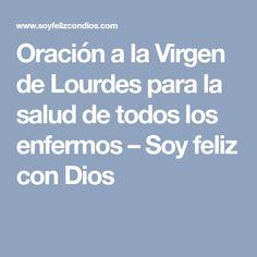 Oración a la Virgen de Lourdes para la salud de todos los enfermos – Soy feliz con Dios