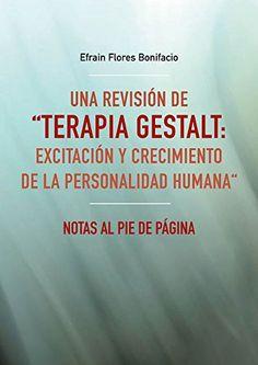 """Una revisión de """"Terapia Gestalt: excitación y crecimiento de la personalidad humana"""": Notas al pie de página de Efrain Flores Bonifacio http://www.amazon.es/dp/B019IZKFCU/ref=cm_sw_r_pi_dp_JCX.wb0G63C56"""