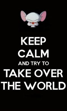 the best keep calm poster I've seen -keep calm and try to take over the world