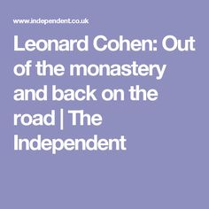 Leonard Cohen: Out of the monastery and back on the road | The Independent